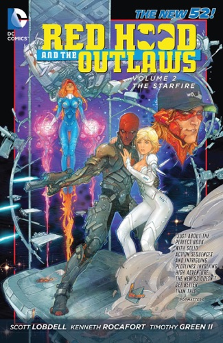 Red Hood and the Outlaws, Vol. 2: The Starfire (The New 52) - Scott Lobdell, Kenneth Rocafort, Timothy Green II, Pascal Alixe & Ario Anindito - Scott Lobdell, Kenneth Rocafort, Timothy Green II, Pascal Alixe & Ario Anindito