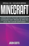 Minecraft  Minecraft Pocket Edition  Ultimate Top Tricks  Tips To Ace The Game Exposed