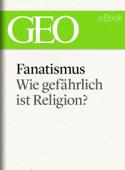 Fanatismus: Wie gefährlich ist Religion?