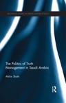The Politics Of Truth Management In Saudi Arabia