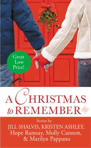 Hope Ramsay, Molly Cannon, Marilyn Pappano, Kristen Ashley & Jill Shalvis - A Christmas to Remember