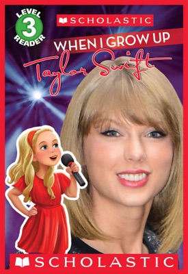 Scholastic Reader Level 3: When I Grow Up: Taylor Swift
