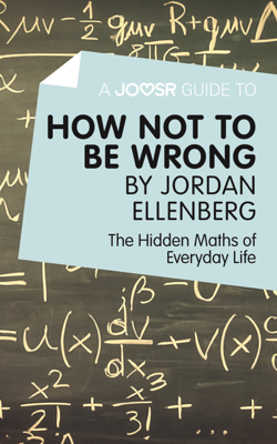 A Joosr Guide to... How Not to Be Wrong by Jordan Ellenberg - Joosr book