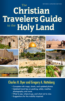 The Christian Traveler's Guide to the Holy Land - Charles H. Dyer & Gregory A. Hatteberg book