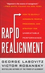Rapid Realignment How To Quickly Integrate People Processes And Strategy For Unbeatable Performance