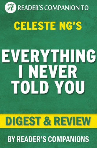 Reader's Companion - Everything I Never Told You: A Novel By Celeste Ng  Digest & Review