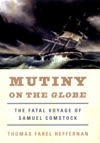 Mutiny On The Globe The Fatal Voyage Of Samuel Comstock