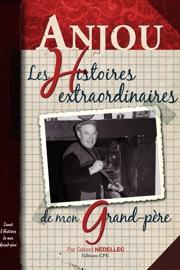 Anjou Les Histoires Extraordinaires De Mon Grand P Re