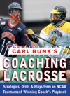 Carl Runks Coaching Lacrosse Strategies Drills  Plays From An NCAA Tournament Winning Coachs Playbook