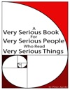 A Very Serious Book For Very Serious People Who Read Very Serious Things