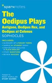 The Oedipus Plays: Antigone, Oedipus Rex, Oedipus at Colonus SparkNotes Literature Guide