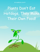 Plants Don't Eat Hotdogs, They Make Their Own Food!