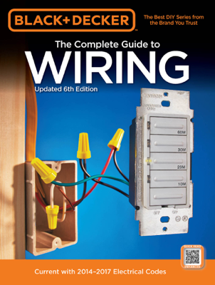 Black & Decker Complete Guide to Wiring, 6th Edition - Editors of Cool Springs Press book