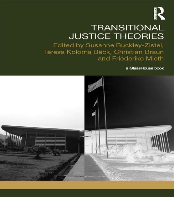 Transitional Justice Theories by Susanne Buckley-Zistel, Teresa Koloma  Beck, Christian Braun & Friederike Mieth on Apple Books