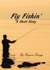 Fly Fishin A Short Story