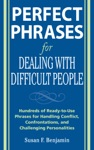 Perfect Phrases For Dealing With Difficult People Hundreds Of Ready-to-Use Phrases For Handling Conflict Confrontations And Challenging Personalities
