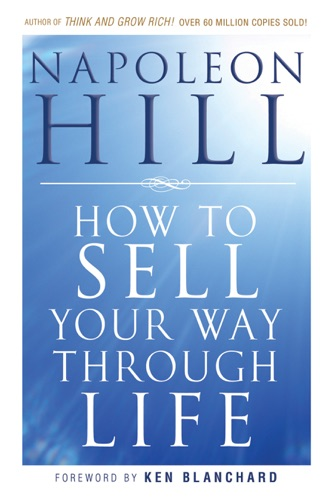 Napoleon Hill - How To Sell Your Way Through Life