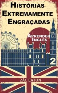 Aprender Inglês - Histórias Extremamente Engraçadas (2) Book Cover