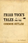 Friar Tucks Tales For The Common Outlaw