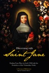 Discerning With Saint Jane Finding Your Place In Gods Will With The Foundress Of The Visitandine Order - A Novena Of Reflections