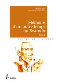 MéMOIRE DUN AUTRE TEMPS AU RWANDA - TOME 2