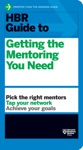 HBR Guide To Getting The Mentoring You Need HBR Guide Series