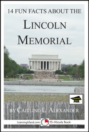 14 Fun Facts About The Lincoln Memorial Educational Version