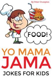 Yo Mama Jama - Food Jokes For Kids - Peter Crumpton
