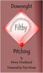Downright Filthy Pitching Book 1 The Science Of Effective Velocity