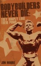 Bodybuilders Never Die