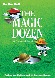 Be the Ball: The Magic Dozen At Emerald Pond book