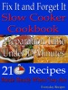 Fix It And Forget It: Slow Cooker Cookbook