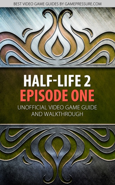Half-Life 2: Episode One - Unofficial Video Game Guide & Walkthrough by UV  & GRY-Online S A  on Apple Books