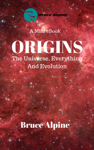 Origins: The Universe, Everything And Evolution