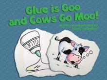 Glue Is Goo And Cows Go Moo!