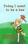 Today I Want to Be a Bee
