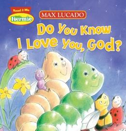 Do You Know I Love You God