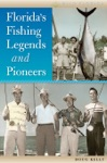 Floridas Fishing Legends And Pioneers