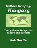 Culture Briefing: Hungary - Your Guide To Hungarian Culture And Customs