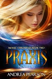 PRAXIS NOVELLAS, MOSAIC CHRONICLES BOOK TWO