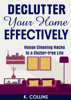 K. Collins - Declutter Your Home Effectively House Cleaning Hacks to a Clutter Free Life grafismos