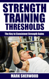 Strength Training Thresholds: The Key to Consistent Strength Gains