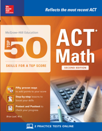McGraw-Hill Education: Top 50 ACT Math Skills for a Top Score, Second Edition book