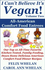 I Can T Believe It S Vegan Volume 2 All American Comfort Food Entrees Our Top 10 All Time Favorite Kitchen Tested Family Feeding Down Home Delicious American Comfort Food Dinner Recipes