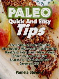PALEO QUICK AND EASY TIPS: THE COMPLETE PALEO DIET PLAN ON A BUDGET, WITH SPECIAL TIPS ON PALEO BREAKFAST, PALEO LUNCH IDEAS, PALEO DINNER RECIPES AND PALEO SNACKS FOR TODAYS DELICIOUS CAVEMAN DIET!