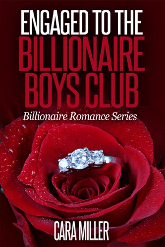 Cara Miller - Engaged to the Billionaire Boys Club