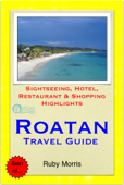 Roatan, Honduras (Caribbean) Travel Guide - Sightseeing, Hotel, Restaurant & Shopping Highlights (Illustrated)