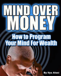 Mind Over Money: How to Program Your Mind For Wealth