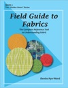 Field Guide To Fabrics The Complete Reference Tool To Understanding Fabric