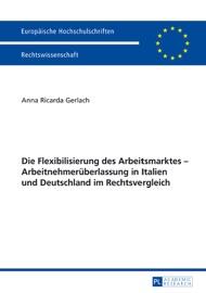 Die Flexibilisierung Des Arbeitsmarktes Arbeitnehmer Berlassung In Italien Und Deutschland Im Rechtsvergleich